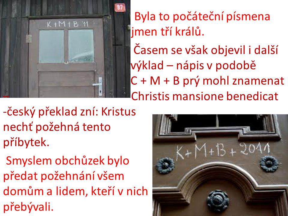 Byla to počáteční písmena jmen tří králů. Časem se však objevil i další výklad – nápis v podobě C + M + B prý mohl znamenat – Christis mansione benedi