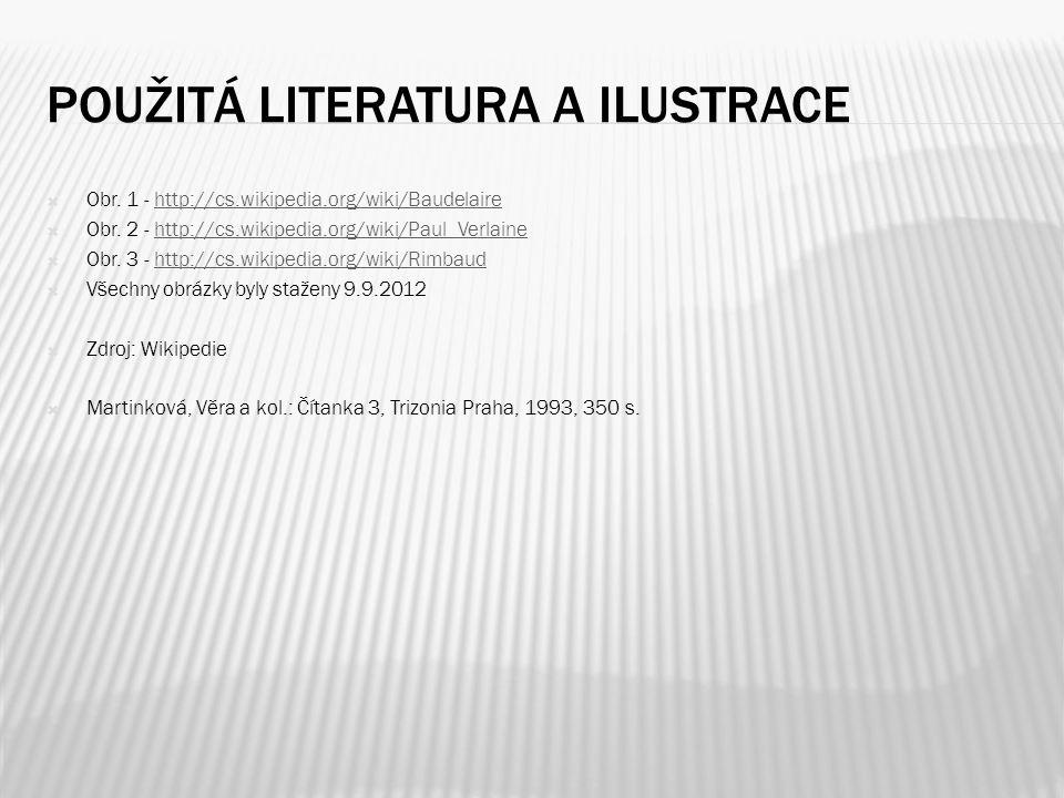 POUŽITÁ LITERATURA A ILUSTRACE  Obr. 1 - http://cs.wikipedia.org/wiki/Baudelairehttp://cs.wikipedia.org/wiki/Baudelaire  Obr. 2 - http://cs.wikipedi