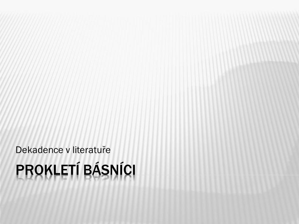 PROKLETÍ BÁSNÍCI - ÚVOD  označení francouzských dekadentních básníků poslední třetiny 19.