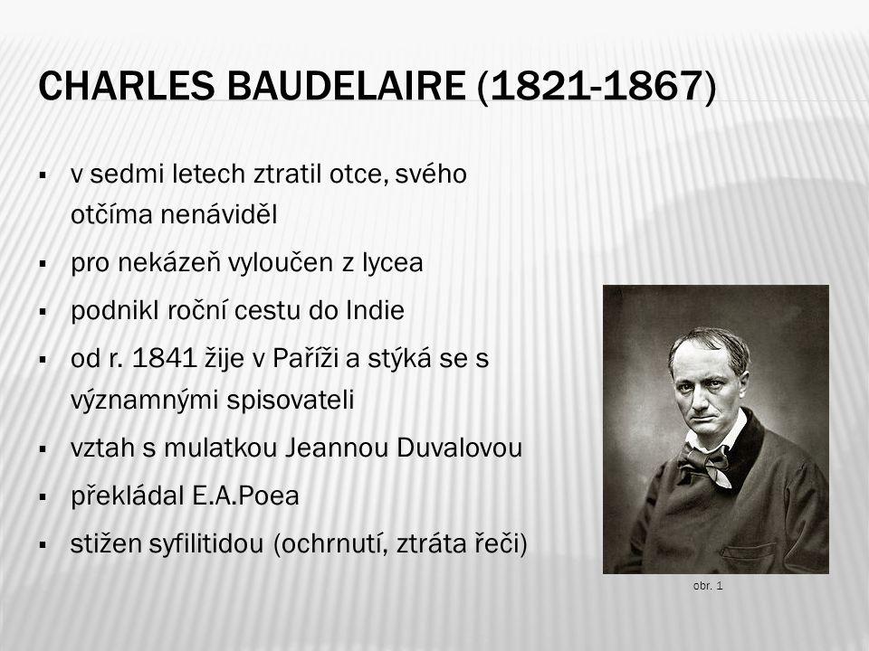 KVĚTY ZLA (1857)  klíčové dílo moderní poezie  podána žaloba proti autorovi a oběma nakladatelům=šest básní zabaveno, pokuta 300 franků  sbírka obsahuje 126 básní rozdělených do šesti oddílů (např.
