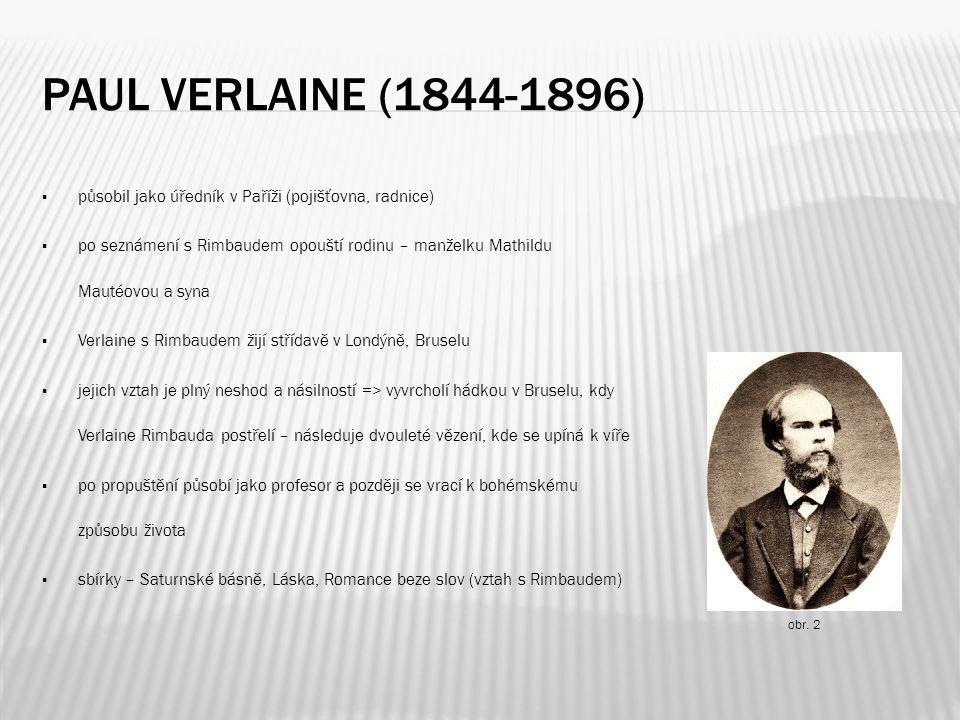 PAUL VERLAINE (1844-1896)  působil jako úředník v Paříži (pojišťovna, radnice)  po seznámení s Rimbaudem opouští rodinu – manželku Mathildu Mautéovo