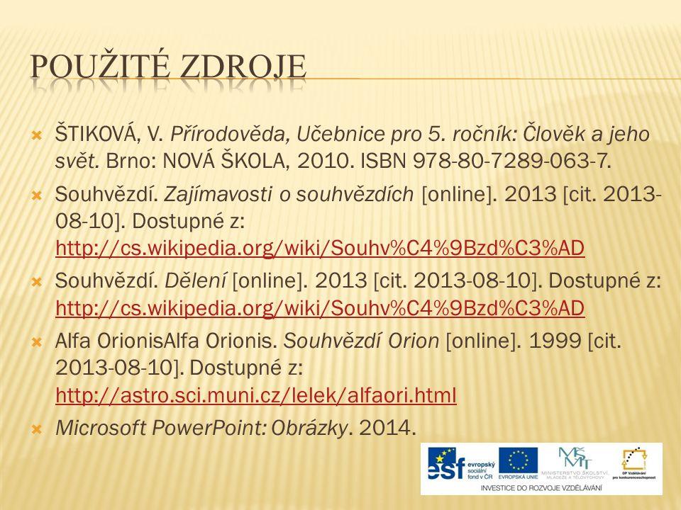  ŠTIKOVÁ, V. Přírodověda, Učebnice pro 5. ročník: Člověk a jeho svět. Brno: NOVÁ ŠKOLA, 2010. ISBN 978-80-7289-063-7.  Souhvězdí. Zajímavosti o souh