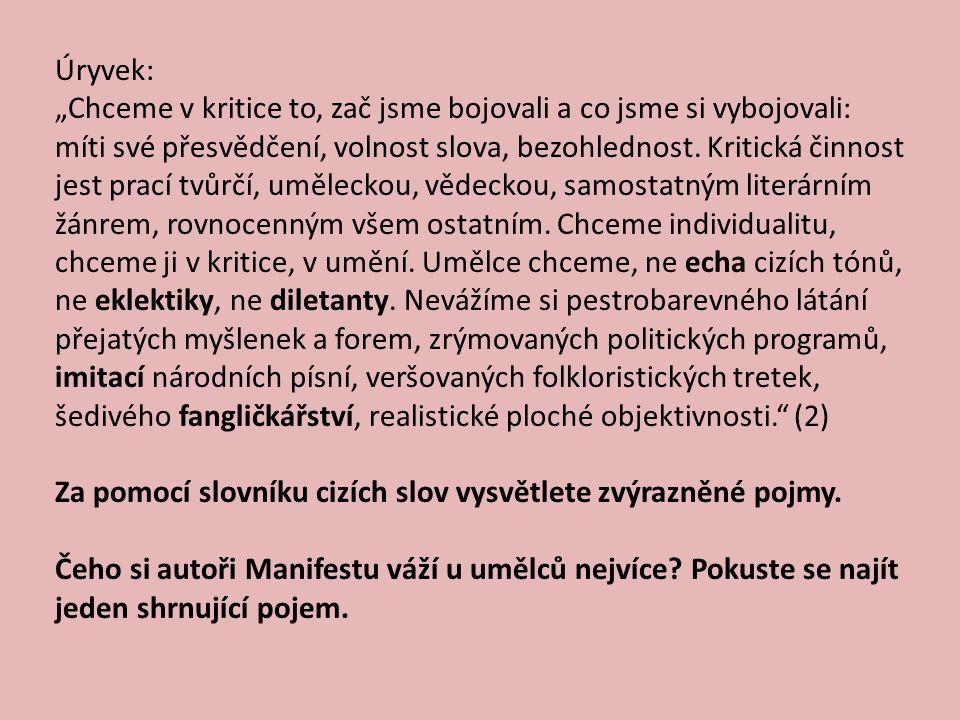 František Xaver Šalda (1867 – 1937) - zakladatel české moderní literární kritiky, novinář a spisovatel - nejoriginálnější a nejlepší český kritik v meziválečném období - pomohl prosadit se mladým umělcům (velmi rychle dovedl rozpoznat talent) - umění má vycházet ze života, má být vnitřně pravdivé a neomezené žádnými ideologickými požadavky Dílo: literární věda: Boje o zítřek Duše a dílo Mácha snivec a buřič Básnický typ Jiřího Wolkra Jean Arthur Rimbaud, božský rošťák (3)