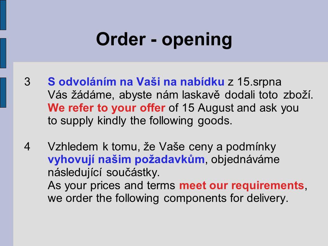 Order - opening 3S odvoláním na Vaši na nabídku z 15.srpna Vás žádáme, abyste nám laskavě dodali toto zboží.