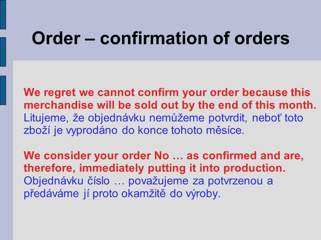 Order – confirmation of orders We regret we cannot confirm your order because this merchandise will be sold out by the end of this month.