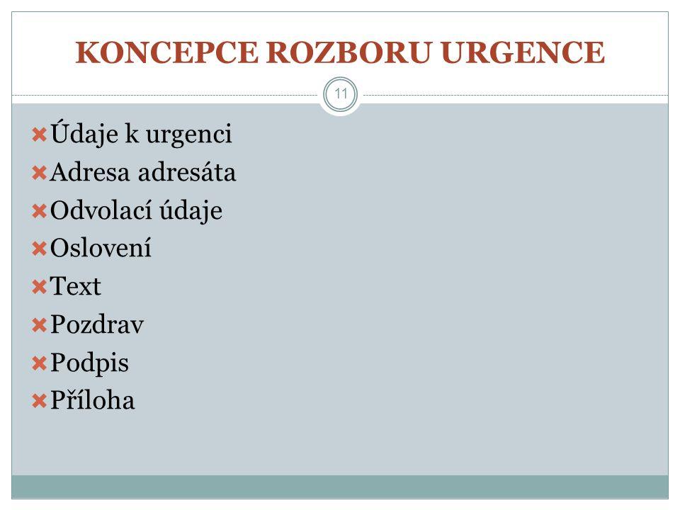 KONCEPCE ROZBORU URGENCE  Údaje k urgenci  Adresa adresáta  Odvolací údaje  Oslovení  Text  Pozdrav  Podpis  Příloha 11