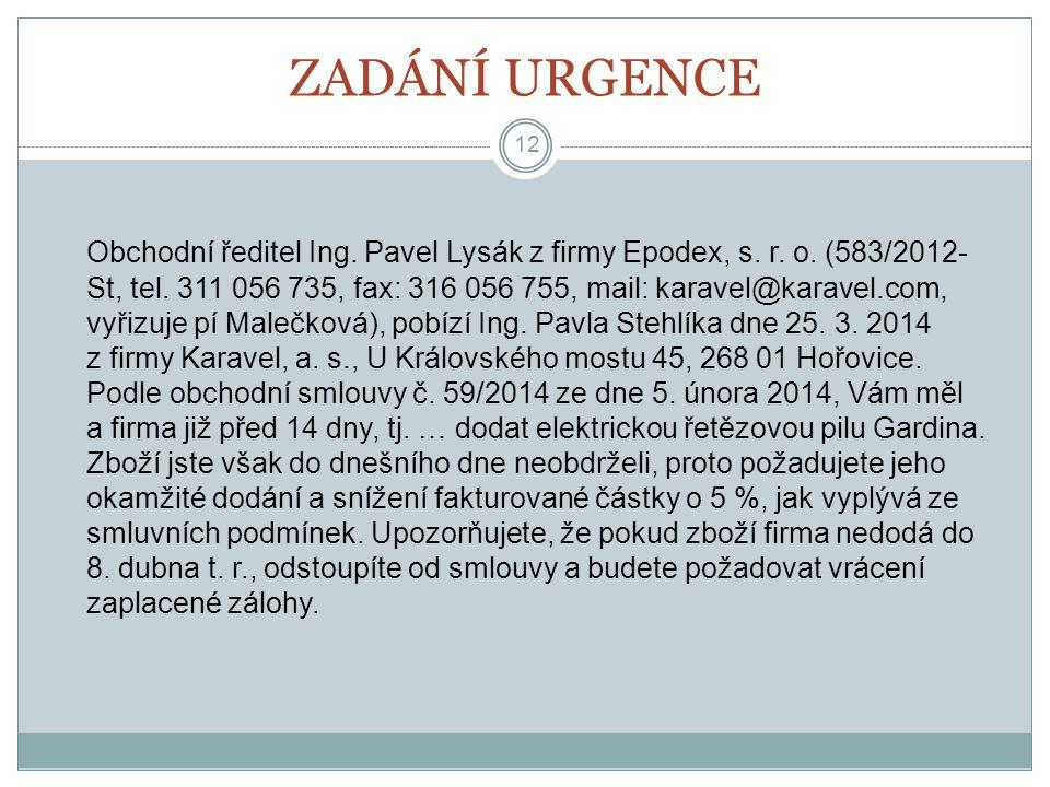 ZADÁNÍ URGENCE Obchodní ředitel Ing. Pavel Lysák z firmy Epodex, s. r. o. (583/2012- St, tel. 311 056 735, fax: 316 056 755, mail: karavel@karavel.com