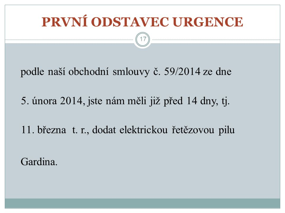 PRVNÍ ODSTAVEC URGENCE 17 podle naší obchodní smlouvy č. 59/2014 ze dne 5. února 2014, jste nám měli již před 14 dny, tj. 11. března t. r., dodat elek