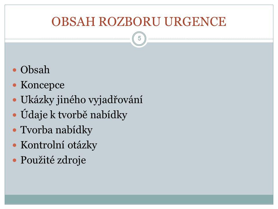 OBSAH ROZBORU URGENCE Obsah Koncepce Ukázky jiného vyjadřování Údaje k tvorbě nabídky Tvorba nabídky Kontrolní otázky Použité zdroje 5