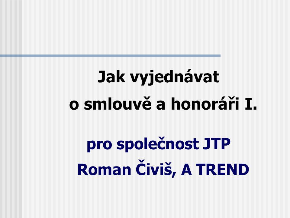 Jak vyjednávat o smlouvě a honoráři I. pro společnost JTP Roman Čiviš, A TREND