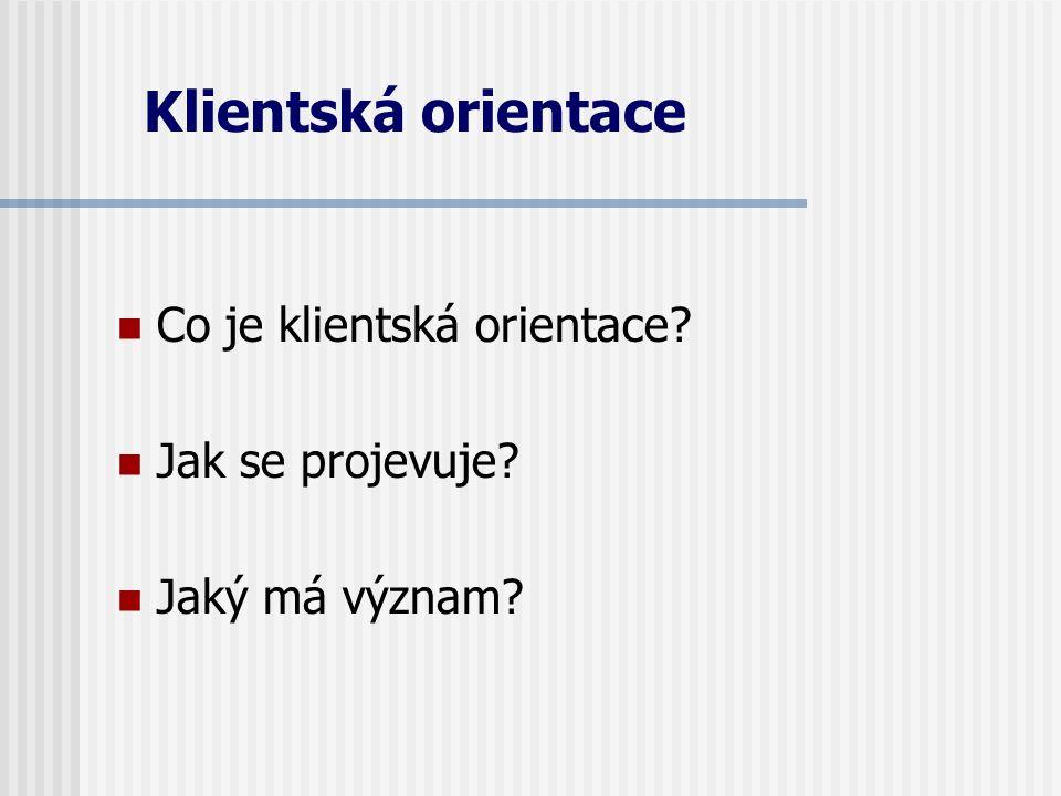 Klientská orientace Co je klientská orientace? Jak se projevuje? Jaký má význam?