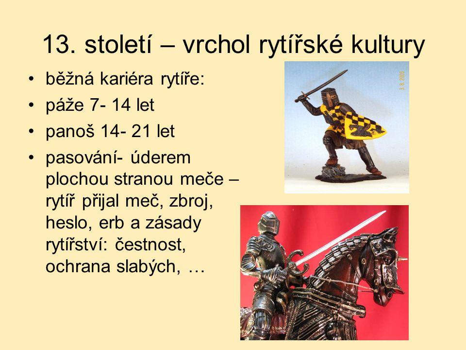 13. století – vrchol rytířské kultury běžná kariéra rytíře: páže 7- 14 let panoš 14- 21 let pasování- úderem plochou stranou meče – rytíř přijal meč,