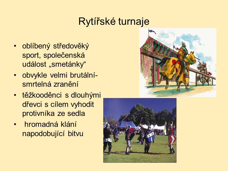 """Rytířské turnaje oblíbený středověký sport, společenská událost """"smetánky"""" obvykle velmi brutální- smrtelná zranění těžkooděnci s dlouhými dřevci s cí"""