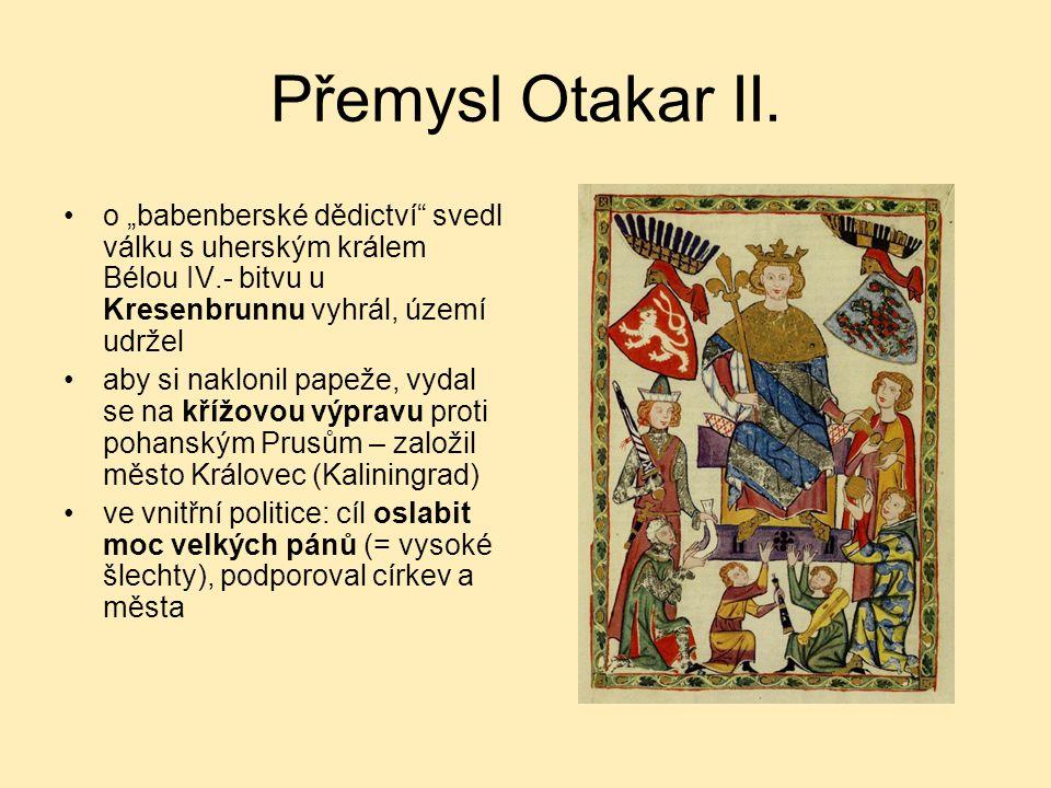 """Přemysl Otakar II. o """"babenberské dědictví"""" svedl válku s uherským králem Bélou IV.- bitvu u Kresenbrunnu vyhrál, území udržel aby si naklonil papeže,"""