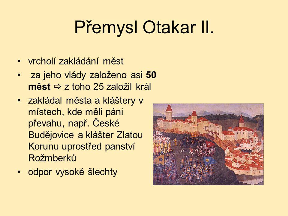 Přemysl Otakar II. vrcholí zakládání měst za jeho vlády založeno asi 50 měst  z toho 25 založil král zakládal města a kláštery v místech, kde měli pá