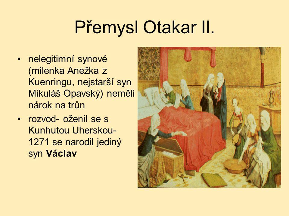 Přemysl Otakar II. nelegitimní synové (milenka Anežka z Kuenringu, nejstarší syn Mikuláš Opavský) neměli nárok na trůn rozvod- oženil se s Kunhutou Uh