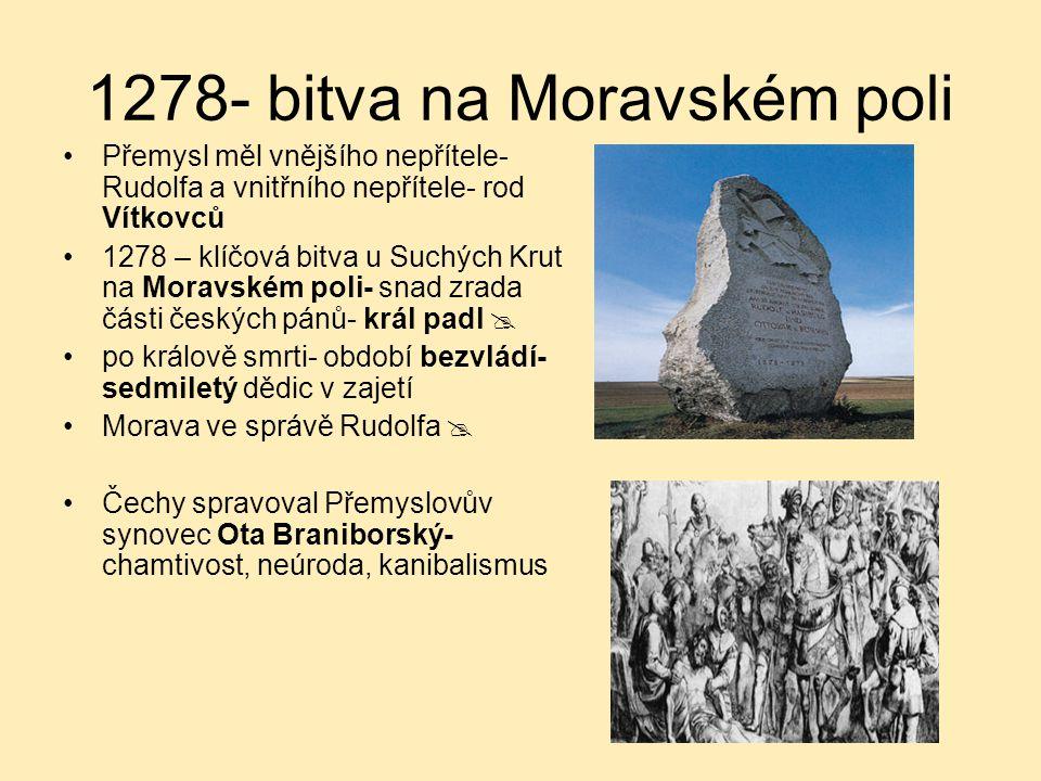 1278- bitva na Moravském poli Přemysl měl vnějšího nepřítele- Rudolfa a vnitřního nepřítele- rod Vítkovců 1278 – klíčová bitva u Suchých Krut na Morav