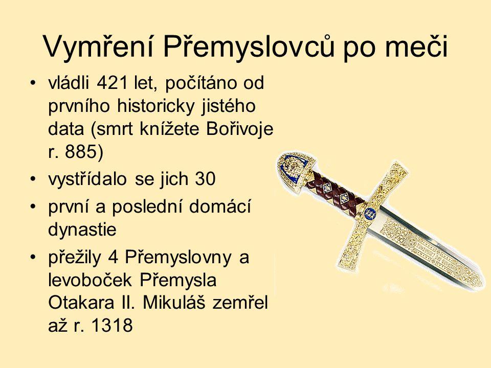Vymření Přemyslovců po meči vládli 421 let, počítáno od prvního historicky jistého data (smrt knížete Bořivoje r. 885) vystřídalo se jich 30 první a p