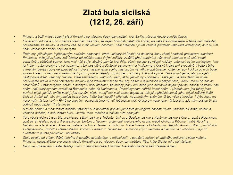 Zlatá bula sicilská (1212, 26. září) Fridrich, z boží milosti volený císař římský a po všechny časy rozmnožitel, král Sicílie, vévoda Apulie a kníže C