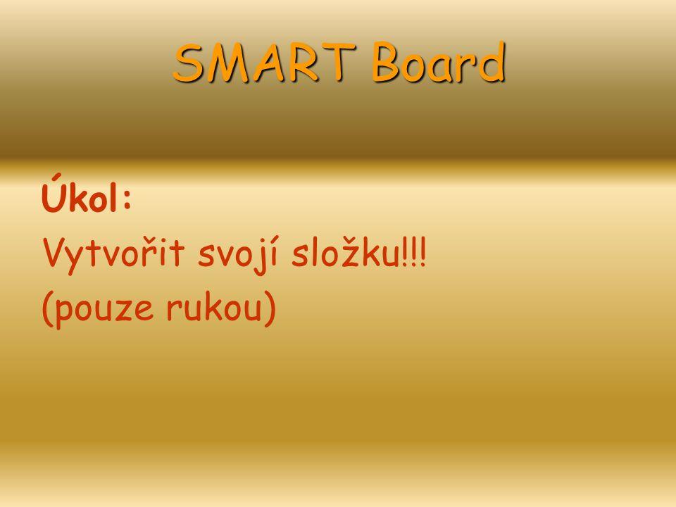 SMART Board Úkol: Vytvořit svojí složku!!! (pouze rukou)
