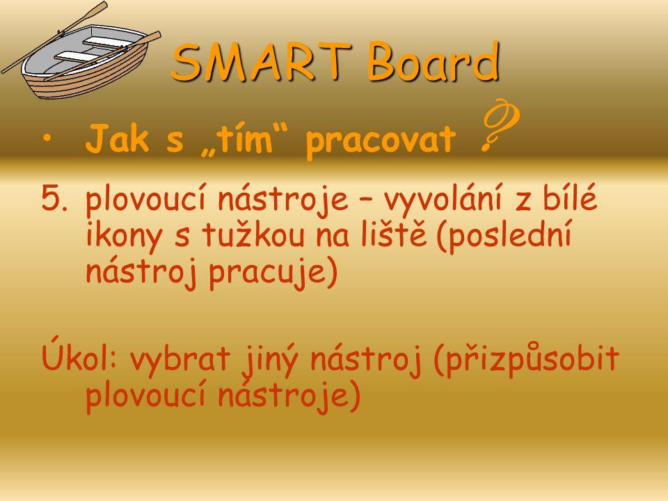 """SMART Board Jak s """"tím"""" pracovat ? 5.plovoucí nástroje – vyvolání z bílé ikony s tužkou na liště (poslední nástroj pracuje) Úkol: vybrat jiný nástroj"""