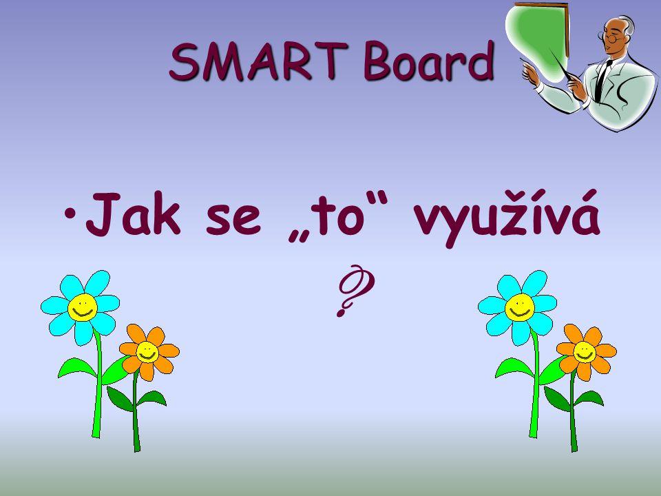 """SMART Board Jak se """"to využívá ."""