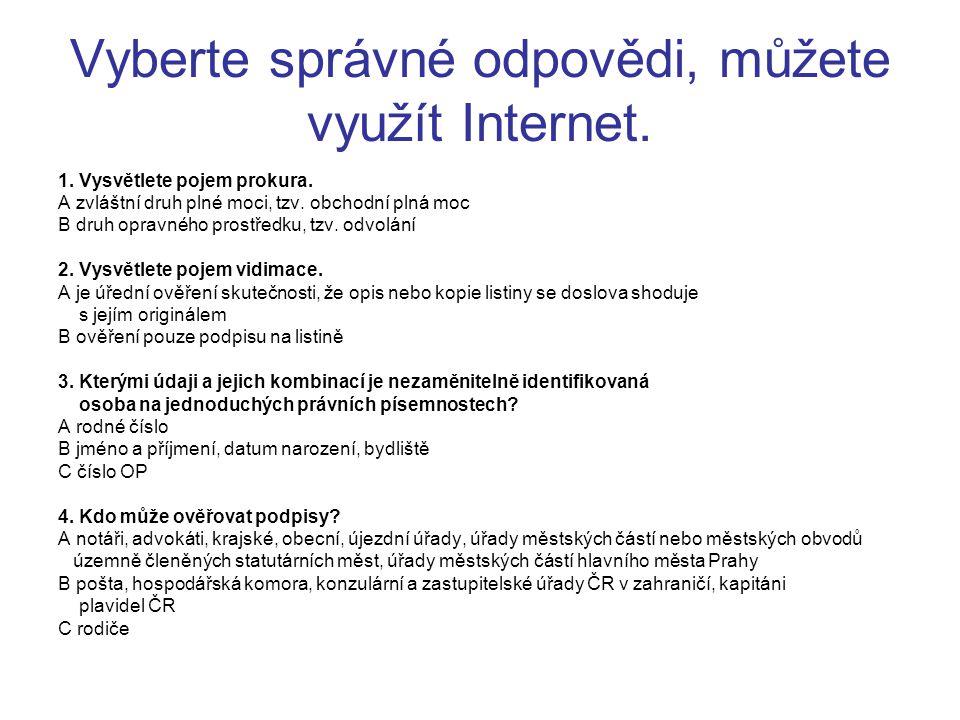 Vyberte správné odpovědi, můžete využít Internet. 1. Vysvětlete pojem prokura. A zvláštní druh plné moci, tzv. obchodní plná moc B druh opravného pros
