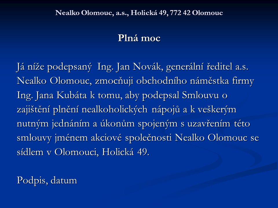 Nealko Olomouc, a.s., Holická 49, 772 42 Olomouc Plná moc Já níže podepsaný Ing.