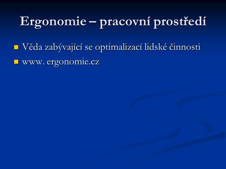 Ergonomie – pracovní prostředí Věda zabývající se optimalizací lidské činnosti Věda zabývající se optimalizací lidské činnosti www.