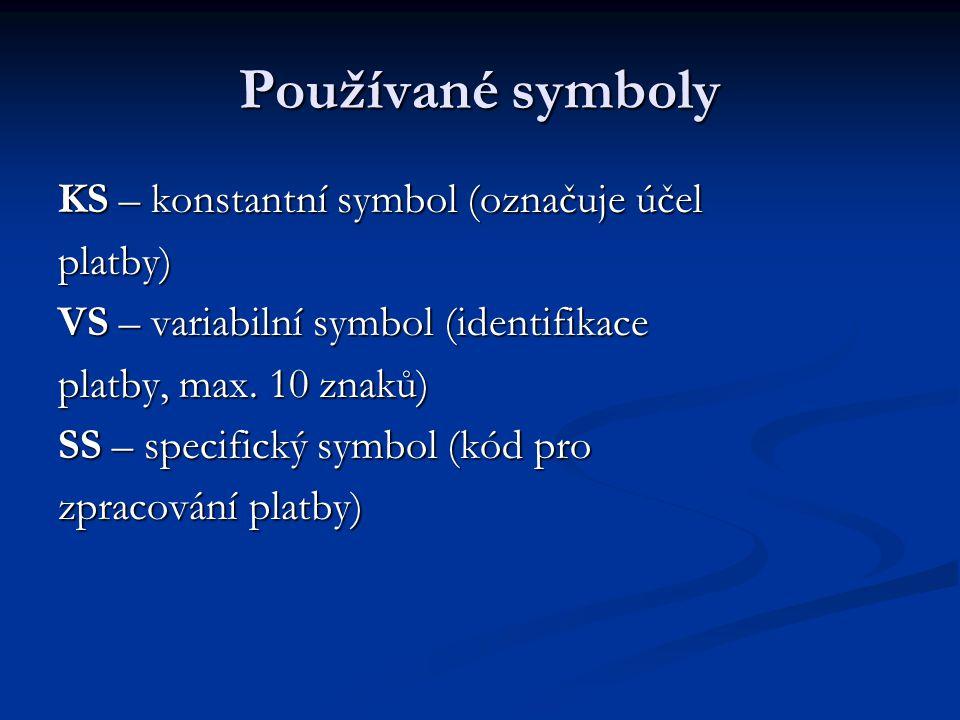 Používané symboly KS – konstantní symbol (označuje účel platby) VS – variabilní symbol (identifikace platby, max.