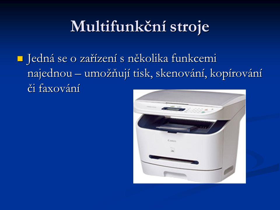 Multifunkční stroje Jedná se o zařízení s několika funkcemi najednou – umožňují tisk, skenování, kopírování či faxování Jedná se o zařízení s několika funkcemi najednou – umožňují tisk, skenování, kopírování či faxování