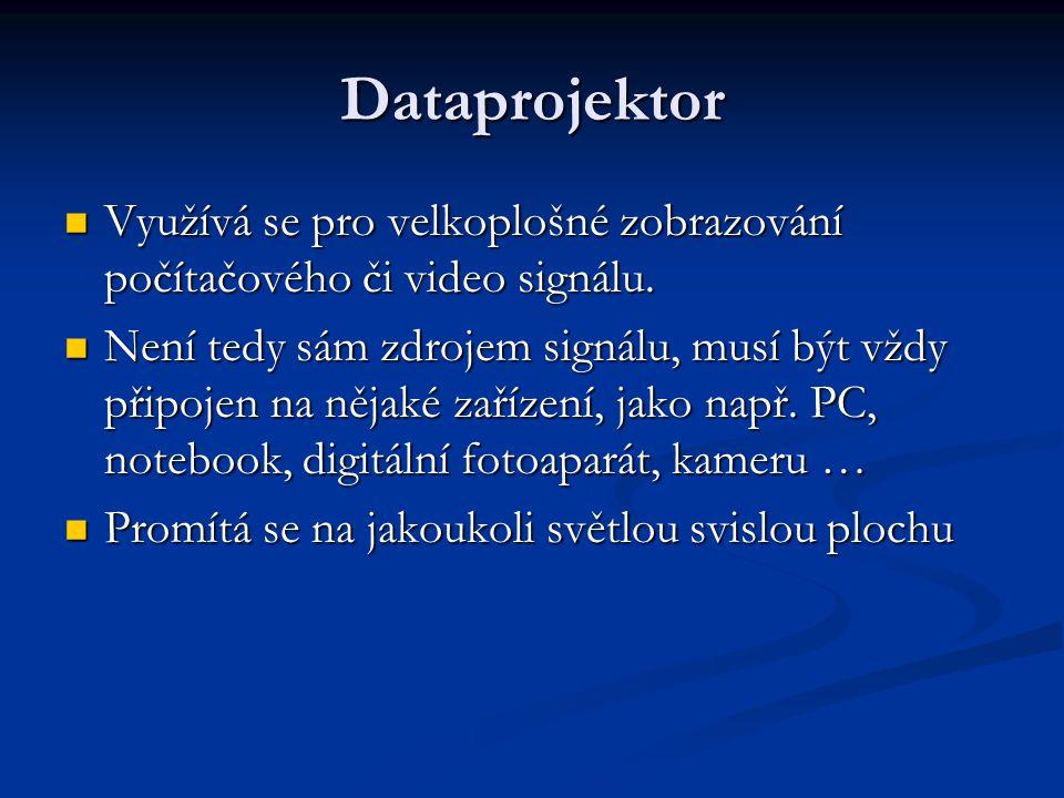 Dataprojektor Využívá se pro velkoplošné zobrazování počítačového či video signálu.