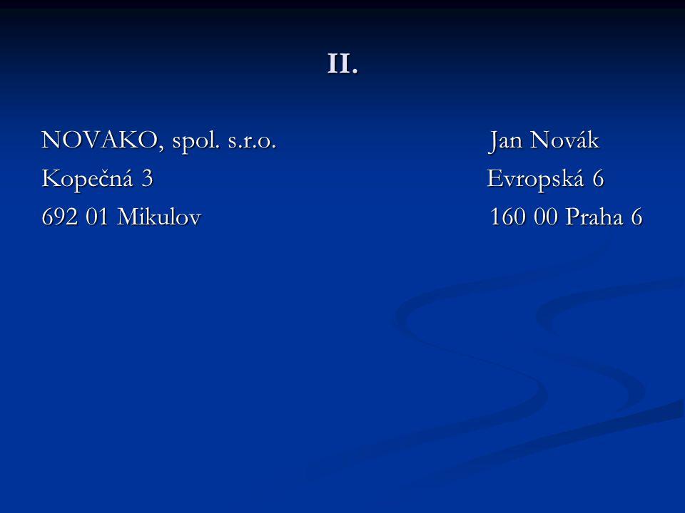II. NOVAKO, spol. s.r.o. Jan Novák Kopečná 3 Evropská 6 692 01 Mikulov 160 00 Praha 6