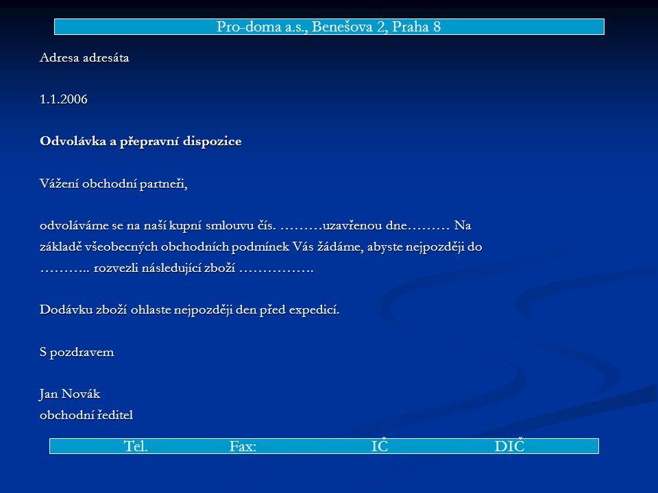 Adresa adresáta 1.1.2006 Odvolávka a přepravní dispozice Vážení obchodní partneři, odvoláváme se na naší kupní smlouvu čís.