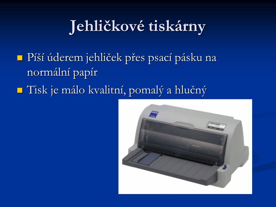 Jehličkové tiskárny Píší úderem jehliček přes psací pásku na normální papír Píší úderem jehliček přes psací pásku na normální papír Tisk je málo kvalitní, pomalý a hlučný Tisk je málo kvalitní, pomalý a hlučný