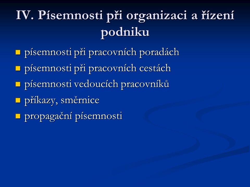 IV. Písemnosti při organizaci a řízení podniku písemnosti při pracovních poradách písemnosti při pracovních poradách písemnosti při pracovních cestách