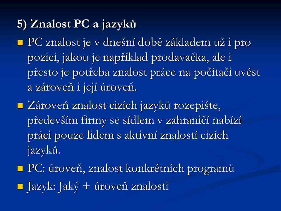 5) Znalost PC a jazyků PC znalost je v dnešní době základem už i pro pozici, jakou je například prodavačka, ale i přesto je potřeba znalost práce na počítači uvést a zároveň i její úroveň.