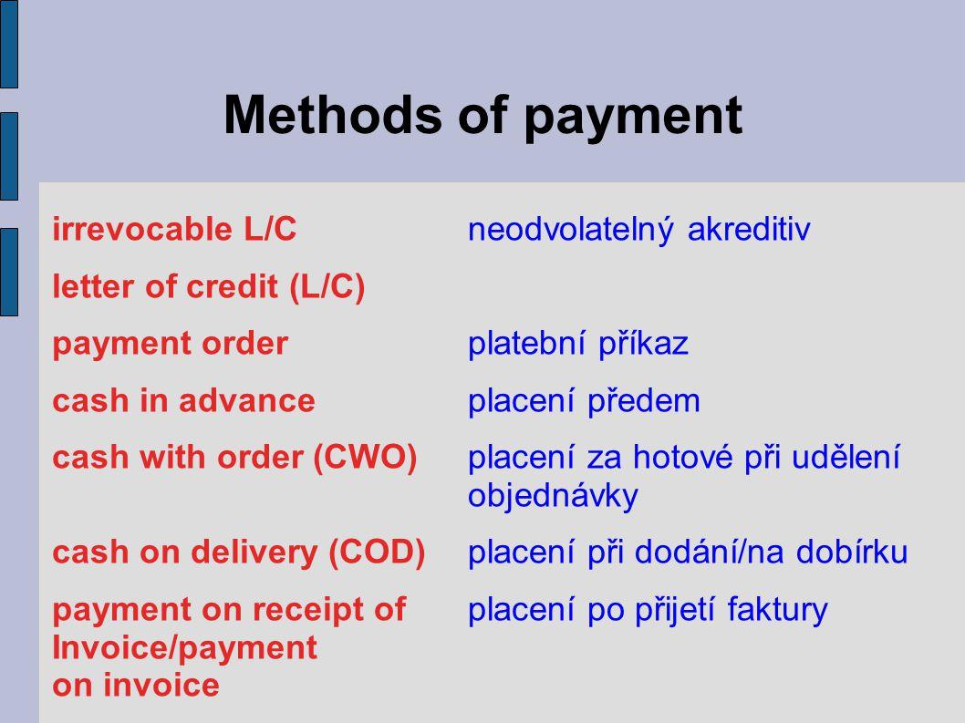Methods of payment payment within 60 daysplacení do 60 dnů od data from date of invoicevystavení faktury open accountotevřený účet 10 days 2%, 30 days netplatba do 10 dnů – eskont 2%, platba do 30 dnů netto