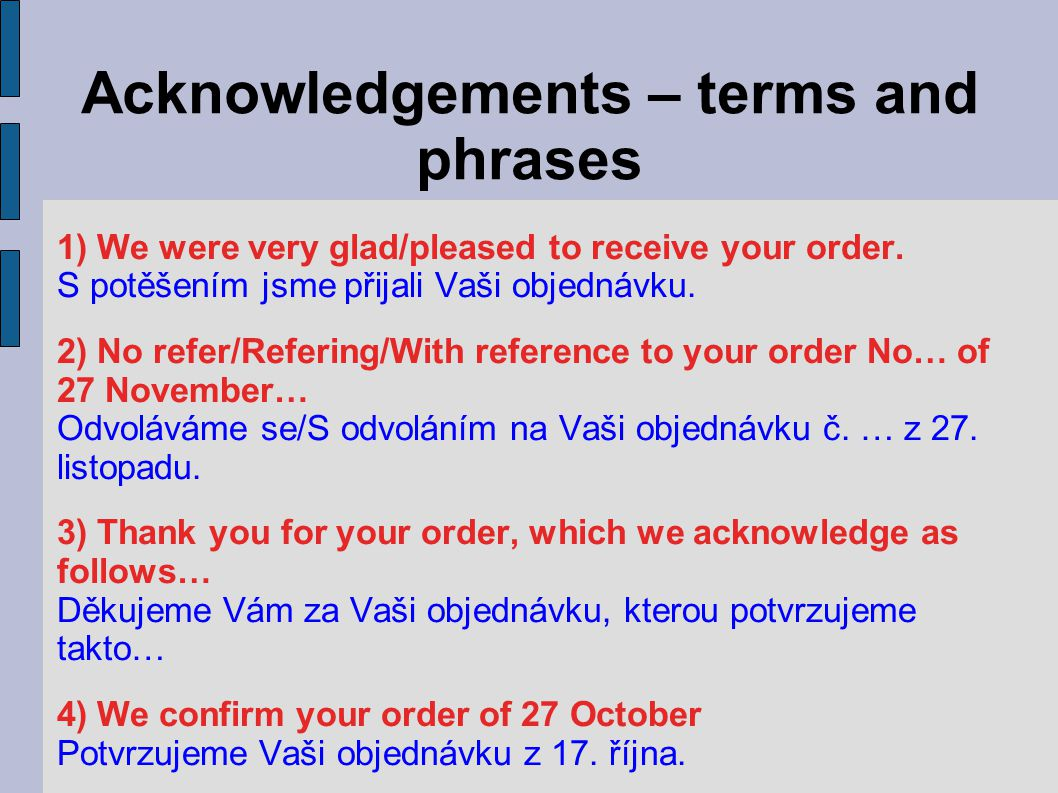 Acknowledgements – terms and phrases 5) We require approximately ten days to complete your order.