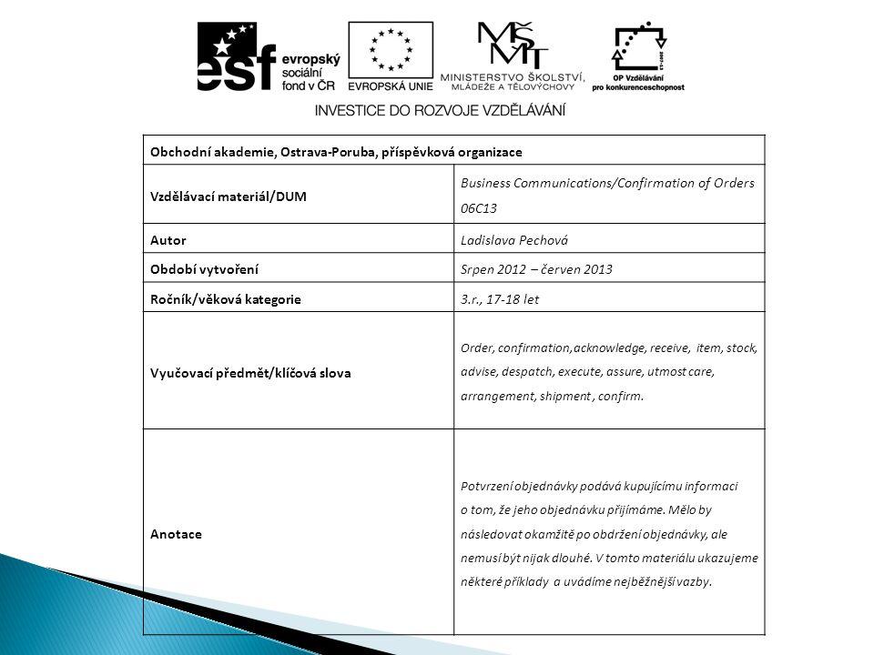 Obchodní akademie, Ostrava-Poruba, příspěvková organizace Vzdělávací materiál/DUM Business Communications/Confirmation of Orders 06C13 AutorLadislava