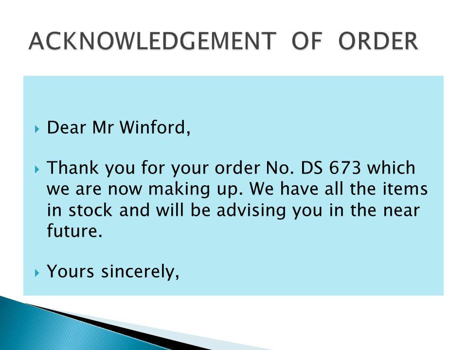  Dear Mr Winford,  Thank you for your order No. DS 673 which we are now making up.