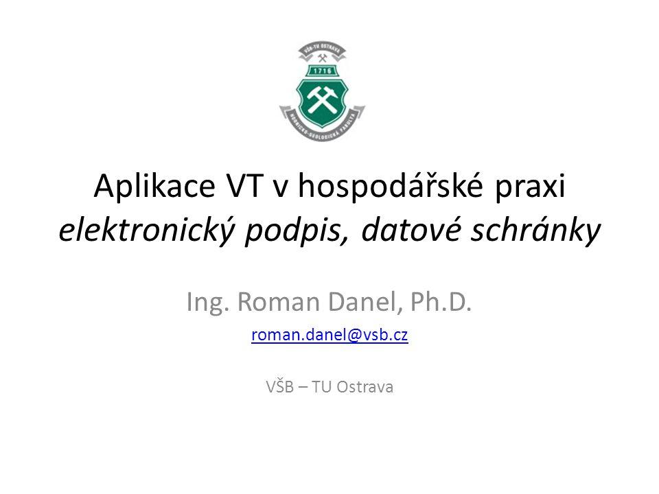 Aplikace VT v hospodářské praxi elektronický podpis, datové schránky Ing.