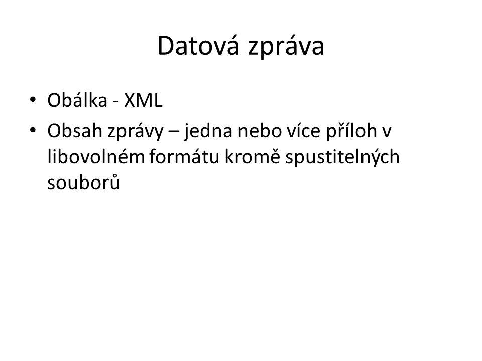 Datová zpráva Obálka - XML Obsah zprávy – jedna nebo více příloh v libovolném formátu kromě spustitelných souborů