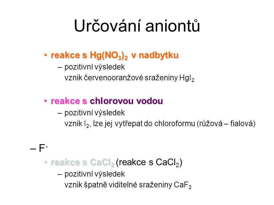 Určování aniontů reakce s Hg(NO 3 ) 2 v nadbytkureakce s Hg(NO 3 ) 2 v nadbytku –pozitivní výsledek vznik červenooranžové sraženiny HgI 2 reakce schlo