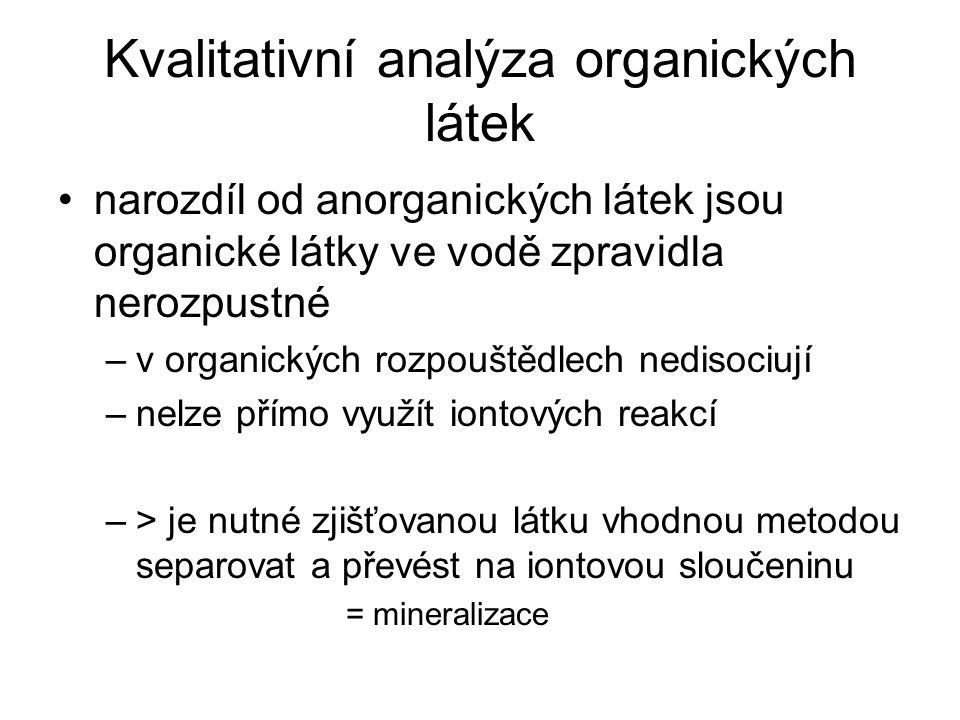 Kvalitativní analýza organických látek narozdíl od anorganických látek jsou organické látky ve vodě zpravidla nerozpustné –v organických rozpouštědlec
