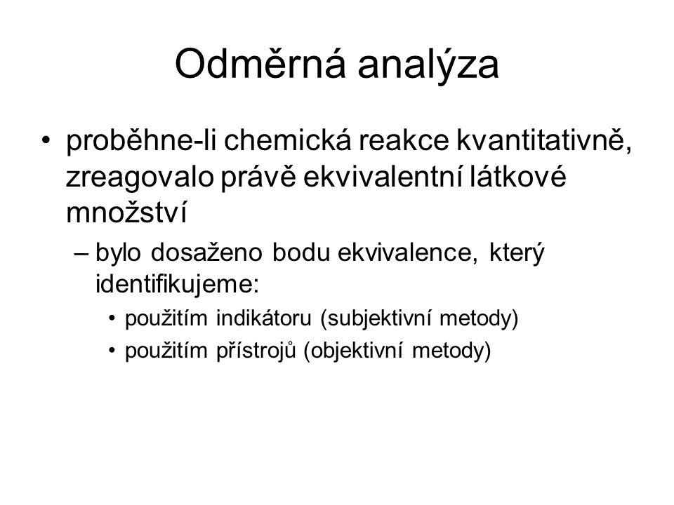 Odměrná analýza proběhne-li chemická reakce kvantitativně, zreagovalo právě ekvivalentní látkové množství –bylo dosaženo bodu ekvivalence, který ident
