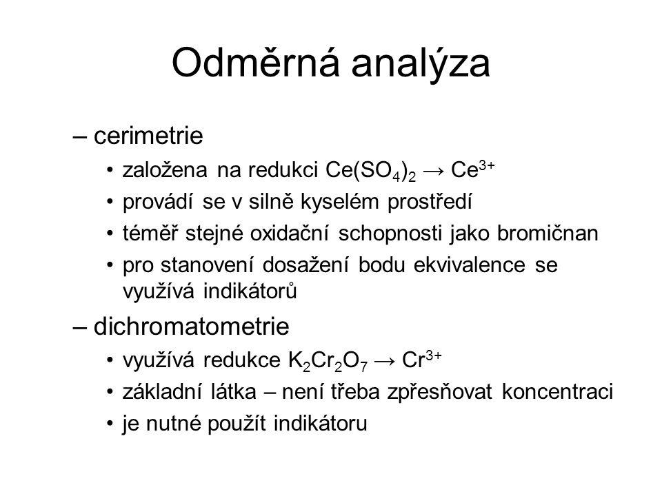 Odměrná analýza –cerimetrie založena na redukci Ce(SO 4 ) 2 → Ce 3+ provádí se v silně kyselém prostředí téměř stejné oxidační schopnosti jako bromičn