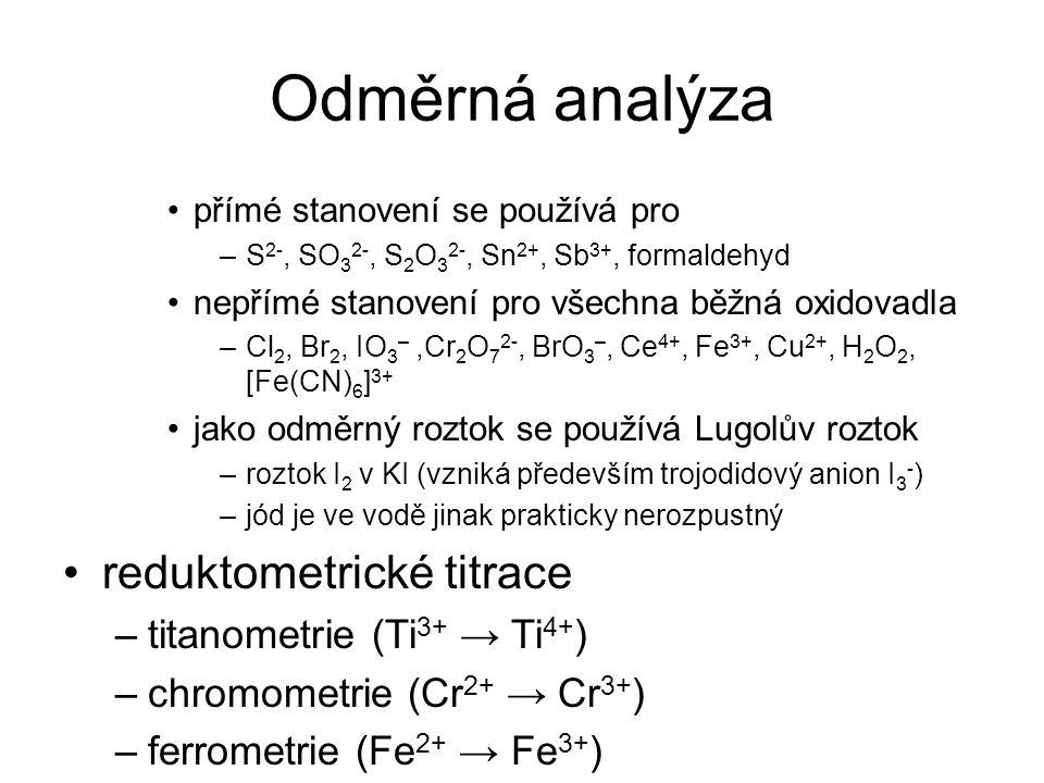 Odměrná analýza přímé stanovení se používá pro –S 2-, SO 3 2-, S 2 O 3 2-, Sn 2+, Sb 3+, formaldehyd nepřímé stanovení pro všechna běžná oxidovadla –C