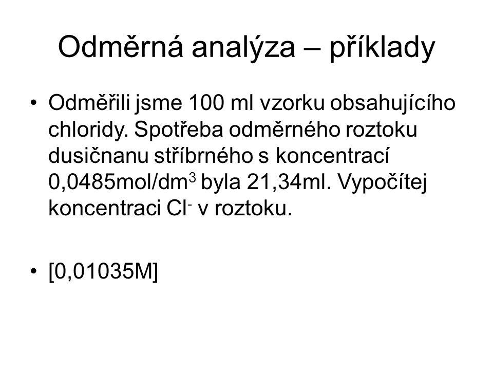 Odměrná analýza – příklady Odměřili jsme 100 ml vzorku obsahujícího chloridy. Spotřeba odměrného roztoku dusičnanu stříbrného s koncentrací 0,0485mol/