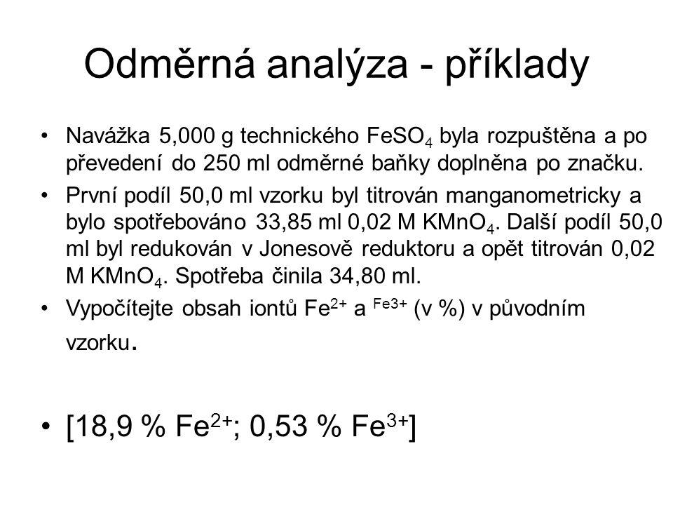 Odměrná analýza - příklady Navážka 5,000 g technického FeSO 4 byla rozpuštěna a po převedení do 250 ml odměrné baňky doplněna po značku. První podíl 5